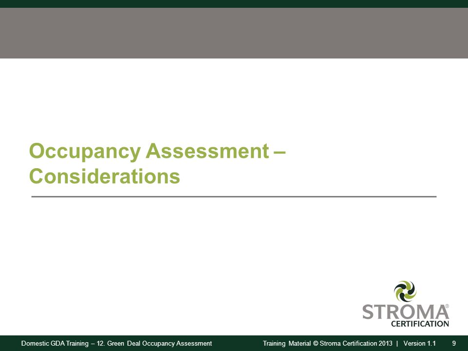 Domestic GDA Training – 12. Green Deal Occupancy Assessment9Training Material © Stroma Certification 2013 | Version 1.1 Occupancy Assessment – Conside