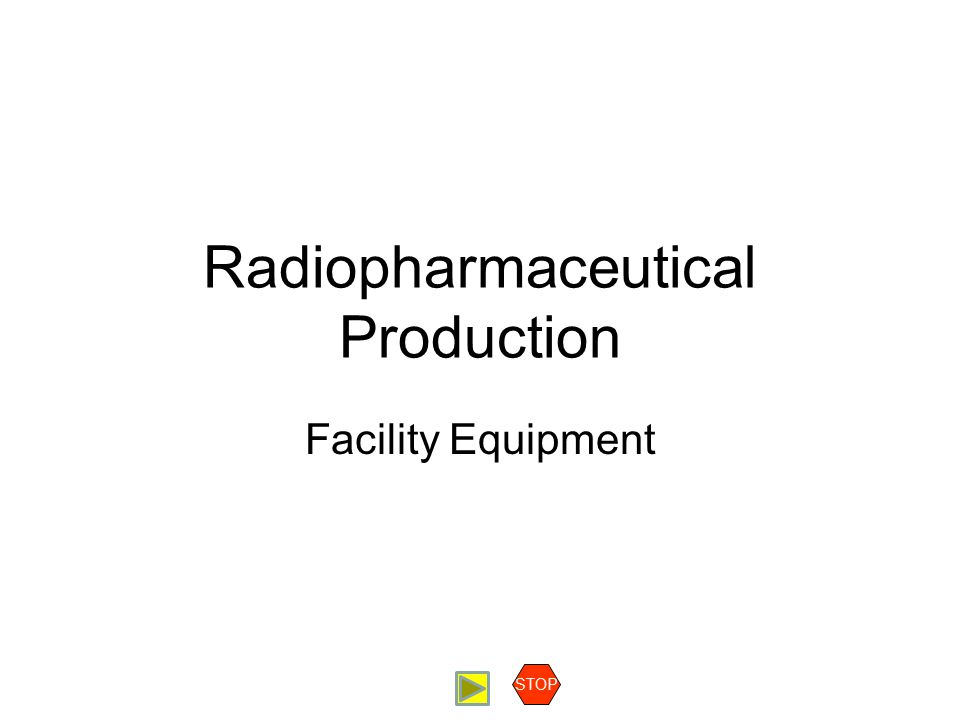 Radiopharmaceutical Production Equipment Contents Production Equipment Hot cells Laminar flow hoods Dispensing Equipment Material Airlocks QC Analytical Equipment Overview: QC of [ 18 F]FDG HPLC Radio-TLC GC pH Osmolality Gamma Spectrometer Dose Calibrator Membrane Filter Testing Endotoxin testing General Laboratory Equipment Fume Hoods Balances Refrigerators and Freezers Ovens and Incubators Melting Point Apparatus STOP General Laboratory Equipment General laboratory equipment may be required for a fully functional manufacturing facility.