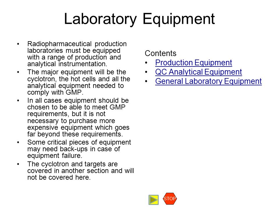Laboratory Equipment Radiopharmaceutical production laboratories must be equipped with a range of production and analytical instrumentation. The major