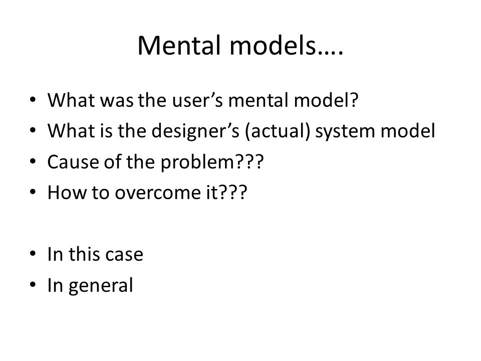 Mental models….What was the user's mental model.