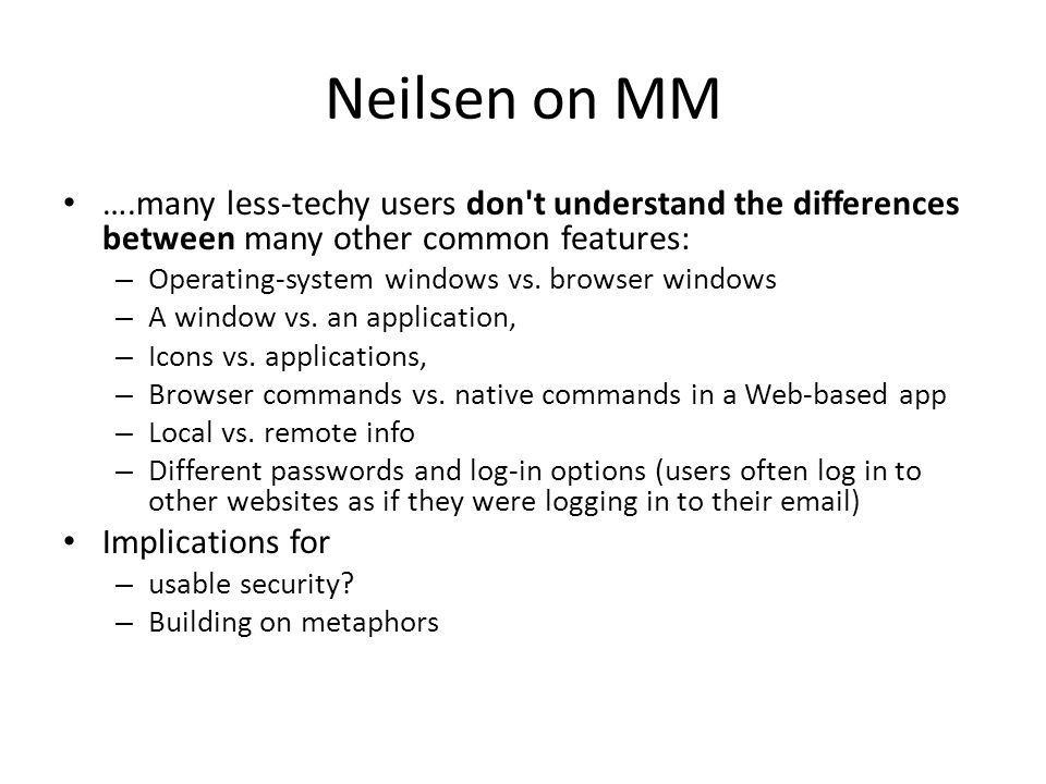 Neilsen on MM ….many less-techy users don t understand the differences between many other common features: – Operating-system windows vs.