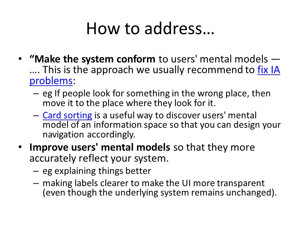 How to address… Make the system conform to users mental models — ….