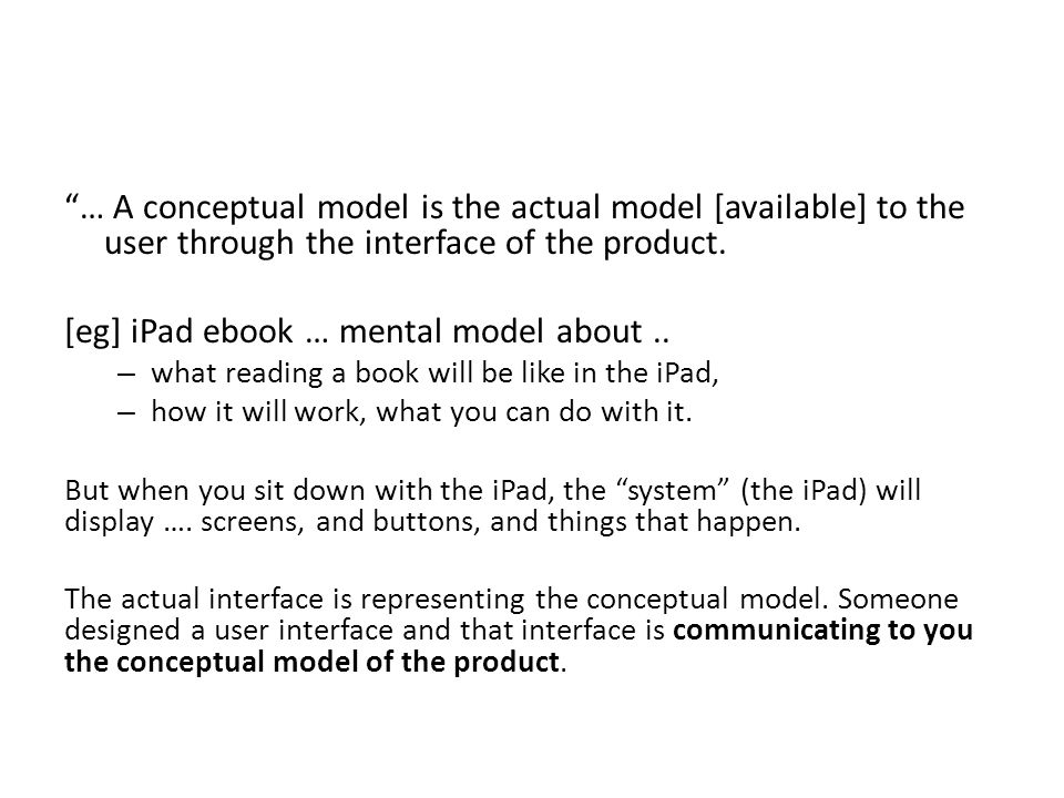… A conceptual model is the actual model [available] to the user through the interface of the product.