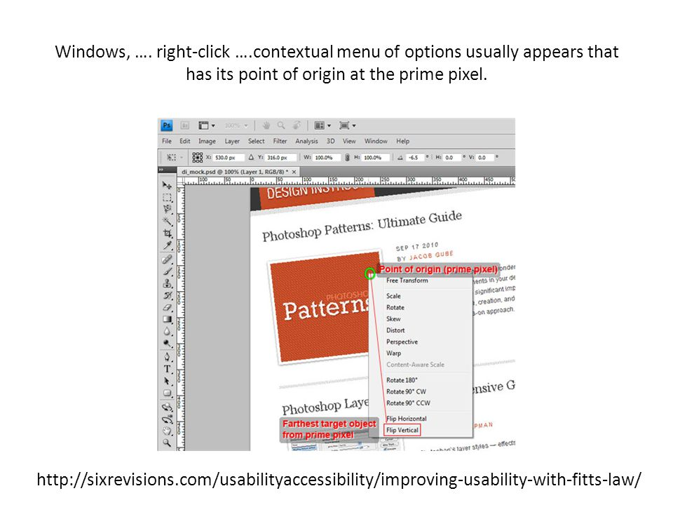 Windows, …. right-click ….contextual menu of options usually appears that has its point of origin at the prime pixel. http://sixrevisions.com/usabilit
