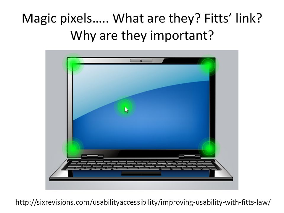 Magic pixels…..What are they. Fitts' link. Why are they important.