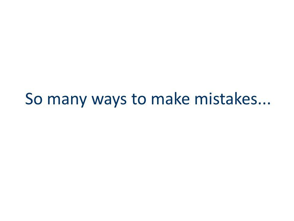 So many ways to make mistakes...