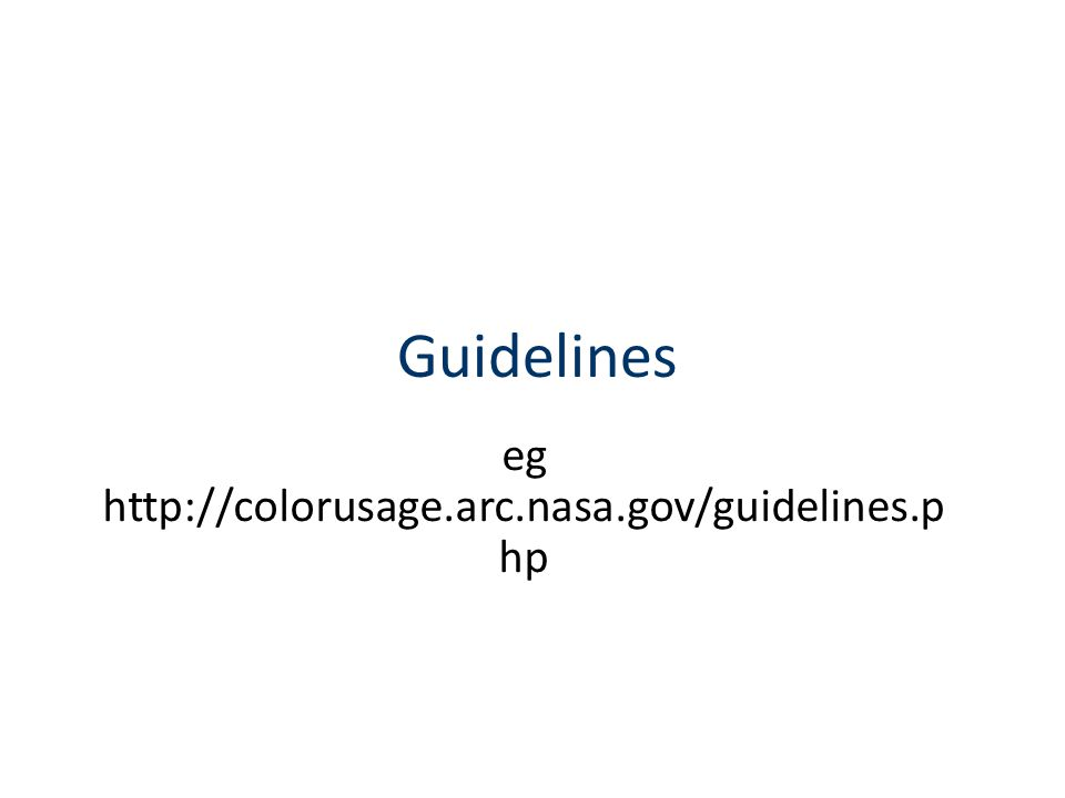 Guidelines eg http://colorusage.arc.nasa.gov/guidelines.p hp