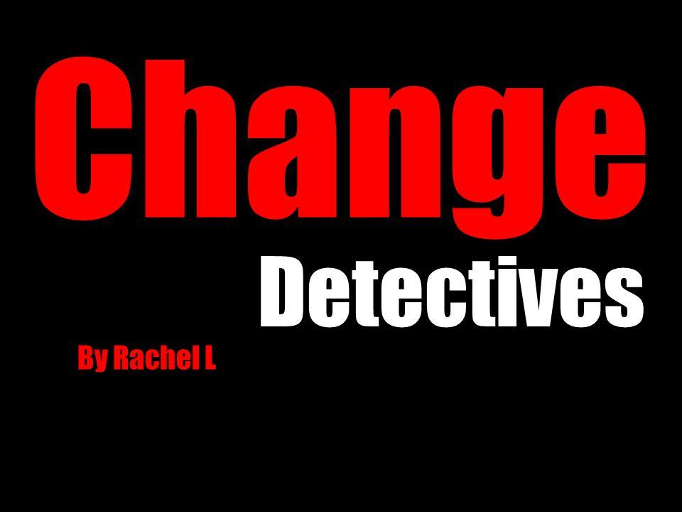 Change Detectives By Rachel L