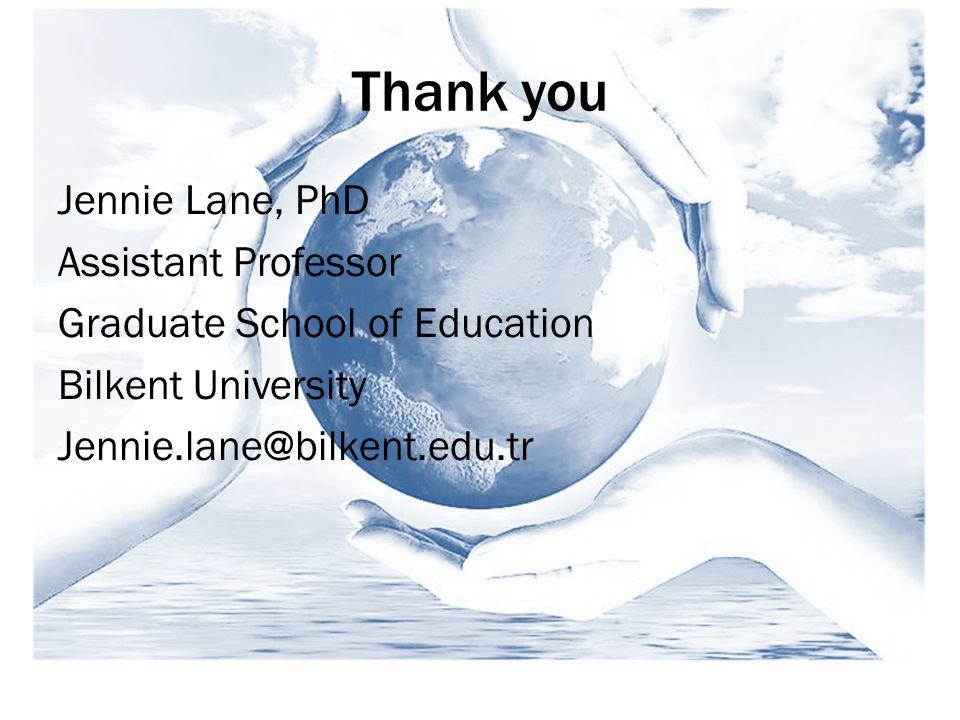 Thank you Jennie Lane, PhD Assistant Professor Graduate School of Education Bilkent University Jennie.lane@bilkent.edu.tr