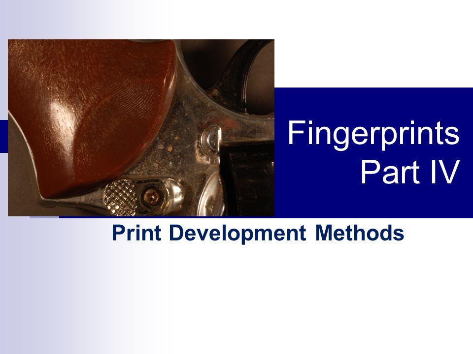 Fingerprints Part IV Print Development Methods
