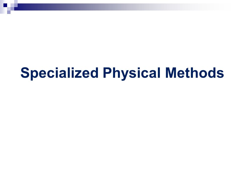 Specialized Physical Methods