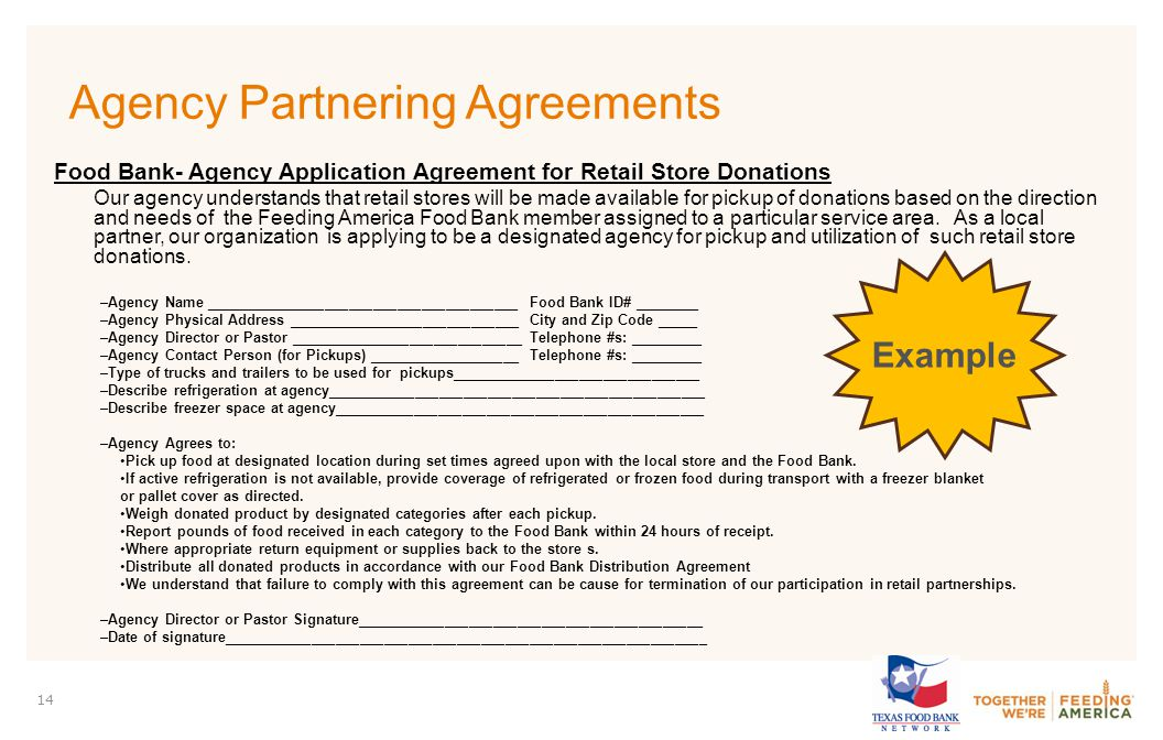 PARTNER LOGO 14 Agency Partnering Agreements Food Bank- Agency Application Agreement for Retail Store Donations Our agency understands that retail stores will be made available for pickup of donations based on the direction and needs of the Feeding America Food Bank member assigned to a particular service area.