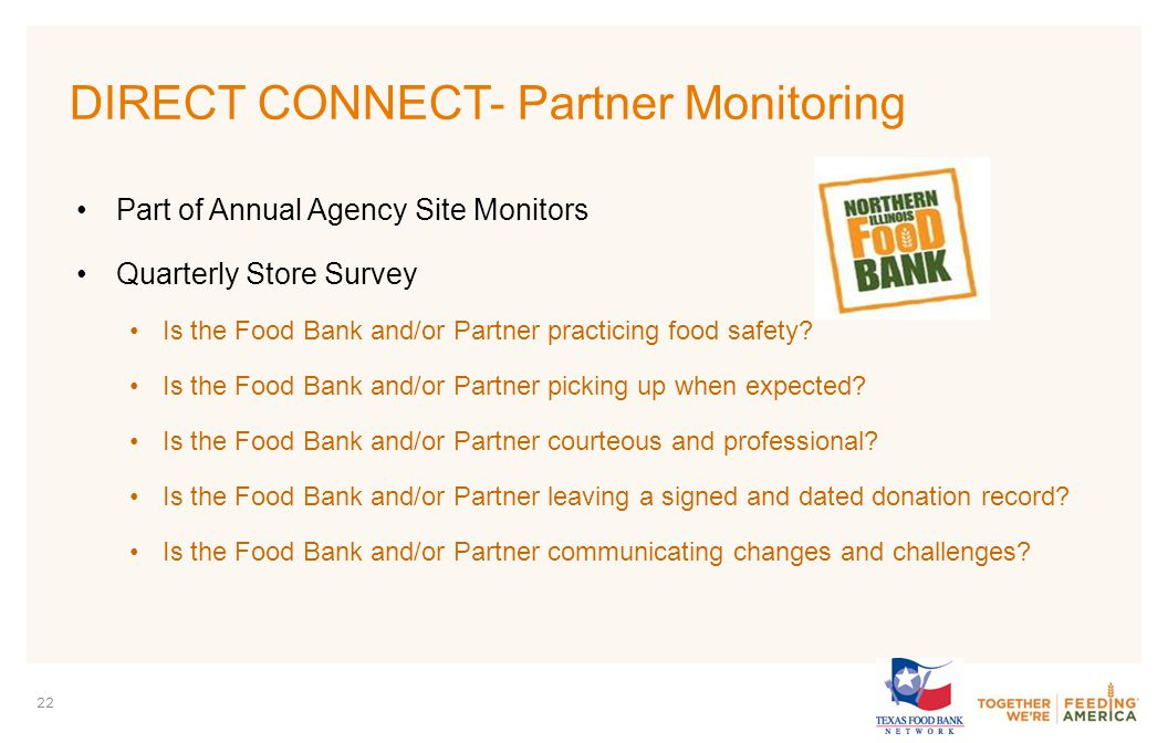 PARTNER LOGO 22 DIRECT CONNECT- Partner Monitoring Part of Annual Agency Site Monitors Quarterly Store Survey Is the Food Bank and/or Partner practicing food safety.