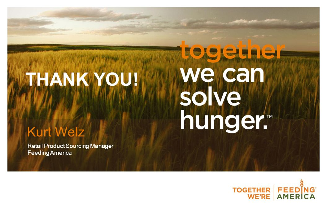 Kurt Welz Retail Product Sourcing Manager Feeding America THANK YOU!