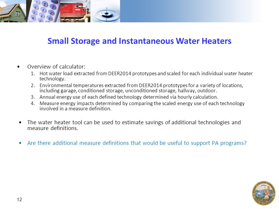 Small Storage and Instantaneous Water Heaters Overview of calculator: 1.Hot water load extracted from DEER2014 prototypes and scaled for each individual water heater technology.