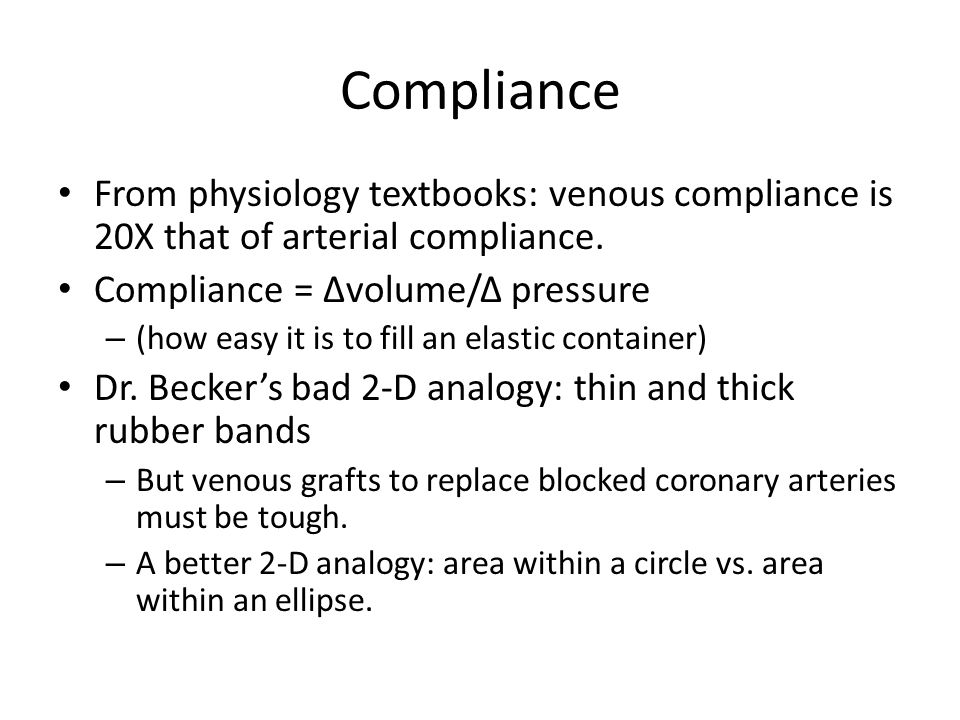 Compliance From physiology textbooks: venous compliance is 20X that of arterial compliance. Compliance = Δvolume/Δ pressure – (how easy it is to fill