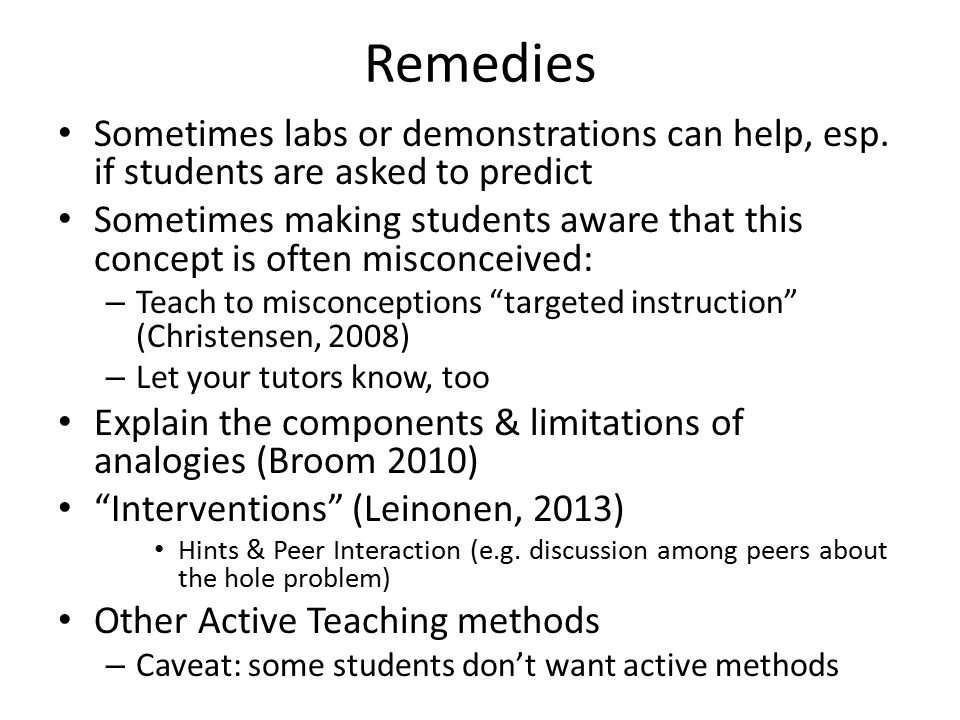 Remedies Sometimes labs or demonstrations can help, esp. if students are asked to predict Sometimes making students aware that this concept is often m