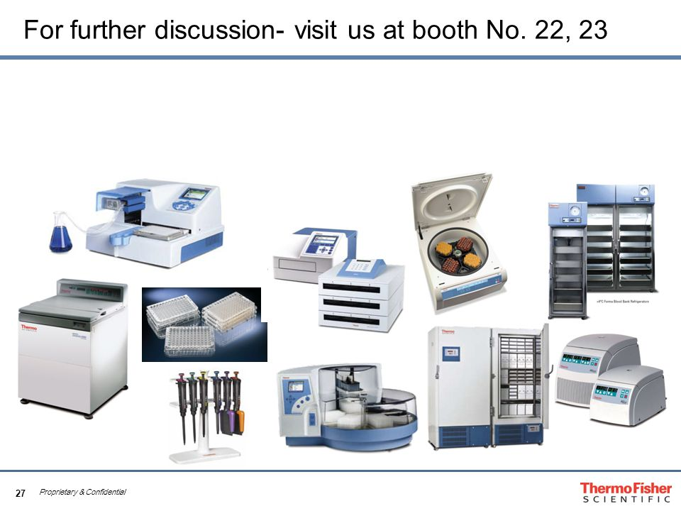 27 Proprietary & Confidential For further discussion- visit us at booth No. 22, 23