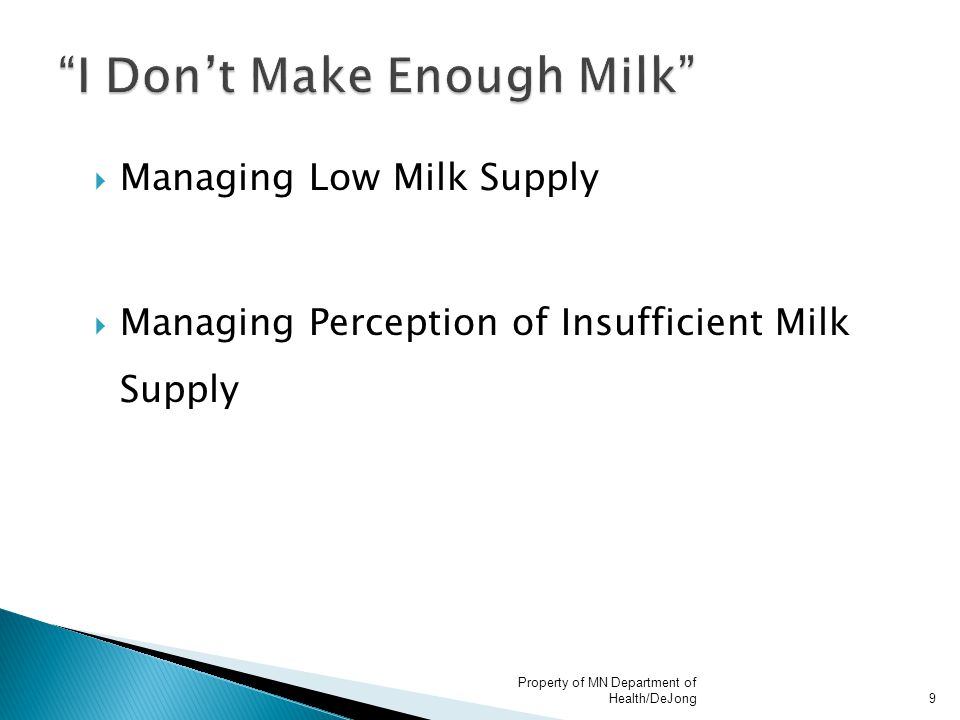  Managing Low Milk Supply  Managing Perception of Insufficient Milk Supply Property of MN Department of Health/DeJong9