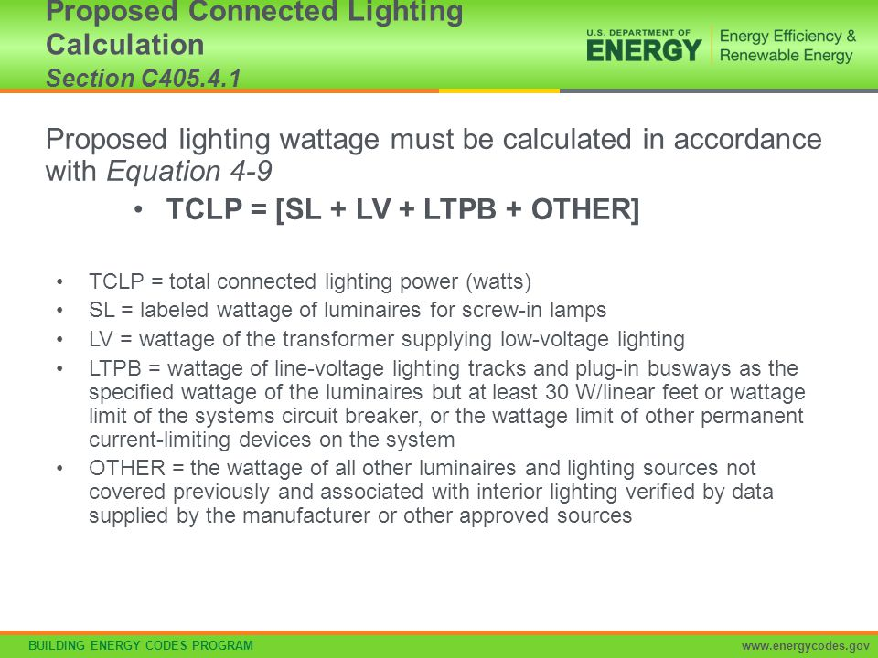 BUILDING ENERGY CODES PROGRAMwww.energycodes.gov Proposed lighting wattage must be calculated in accordance with Equation 4-9 TCLP = [SL + LV + LTPB +