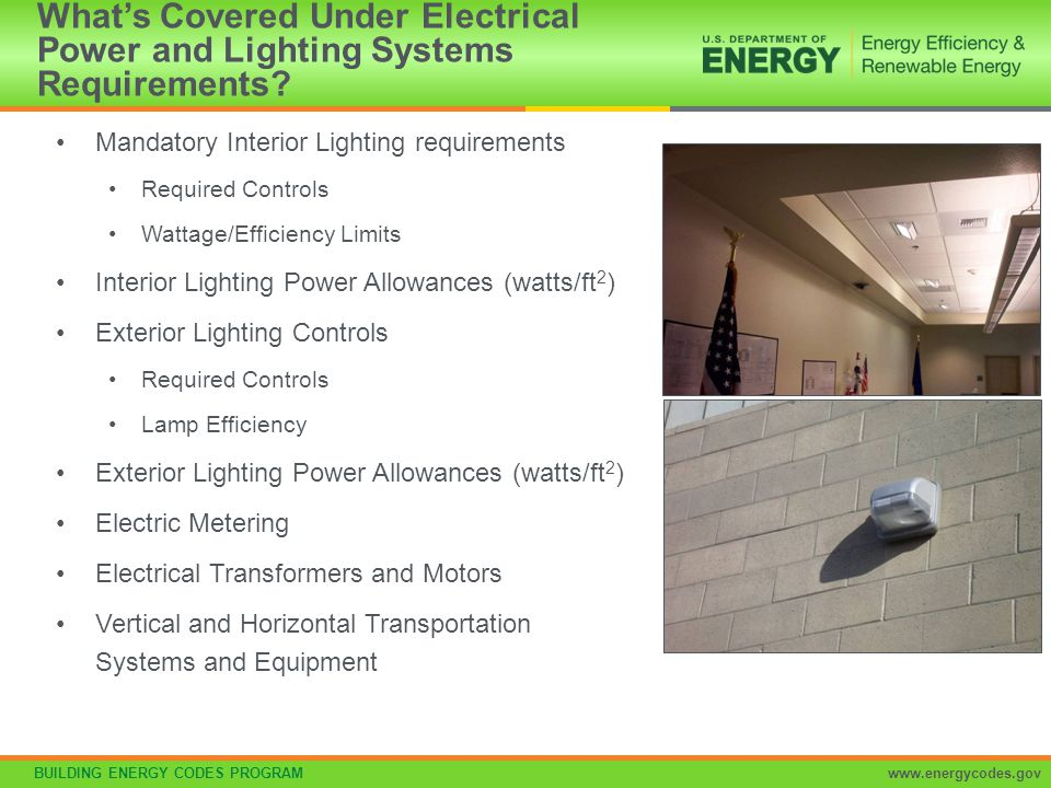 BUILDING ENERGY CODES PROGRAMwww.energycodes.gov What's Covered Under Electrical Power and Lighting Systems Requirements? Mandatory Interior Lighting