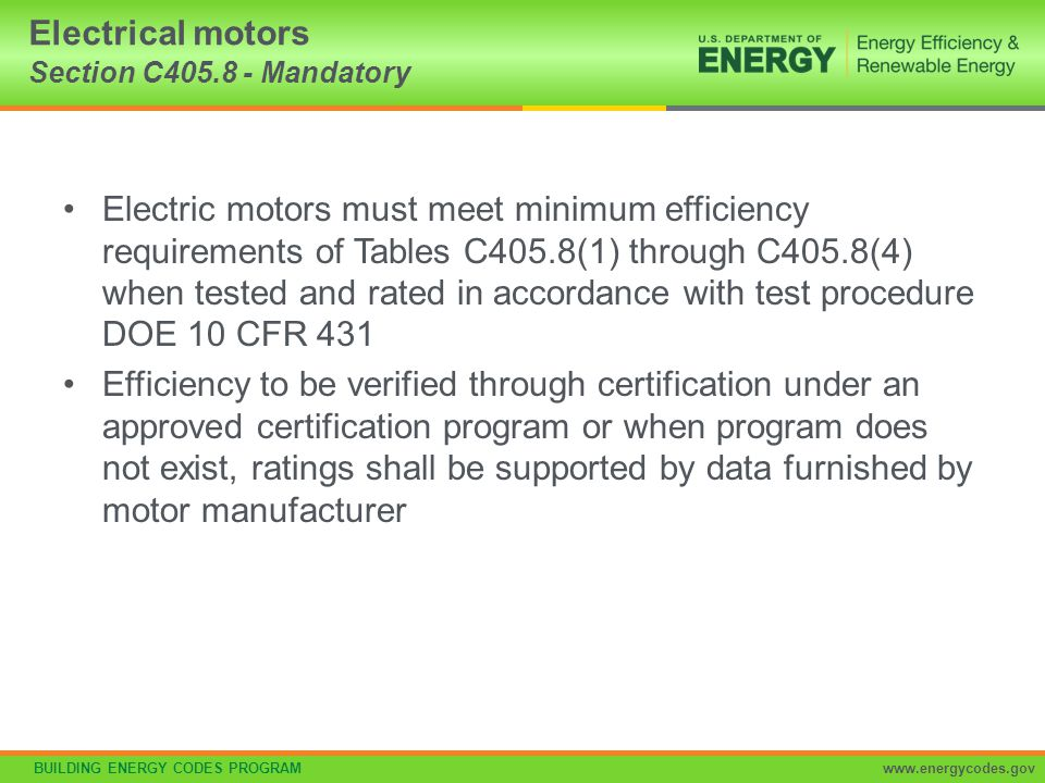 BUILDING ENERGY CODES PROGRAMwww.energycodes.gov Electric motors must meet minimum efficiency requirements of Tables C405.8(1) through C405.8(4) when