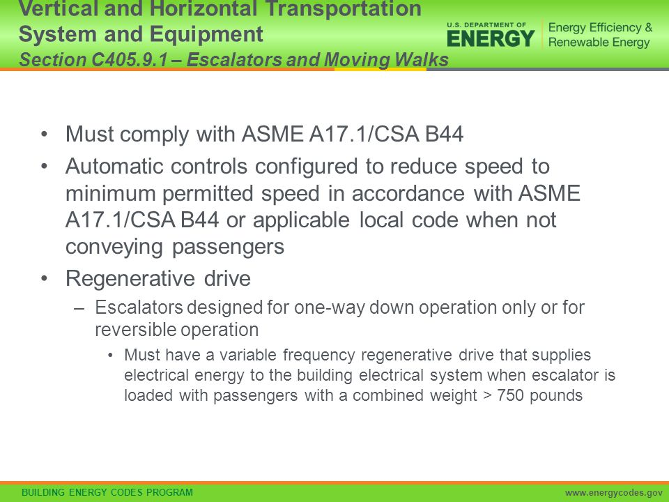 BUILDING ENERGY CODES PROGRAMwww.energycodes.gov Must comply with ASME A17.1/CSA B44 Automatic controls configured to reduce speed to minimum permitte