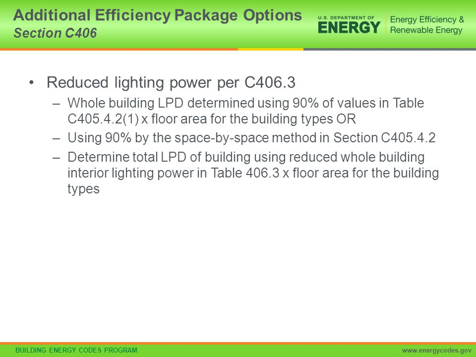 BUILDING ENERGY CODES PROGRAMwww.energycodes.gov The following lighting does not need to be included in the proposed lighting calculation: Specialized signal, directional, and marker lighting associated with transportation Advertising signage or directional signage Lighting integral to equipment or instrumentation and installed by its manufacturer Lighting for theatrical purposes, including performance, stage, film production, and video production Lighting for athletic playing areas Temporary lighting Lighting for industrial production, material handling, transportation sites, and associated storage areas Theme elements in theme/amusement parks Lighting used to highlight features of public monuments and registered historic landmark structures or buildings Exemptions from Exterior Calculation Section C405.5.1