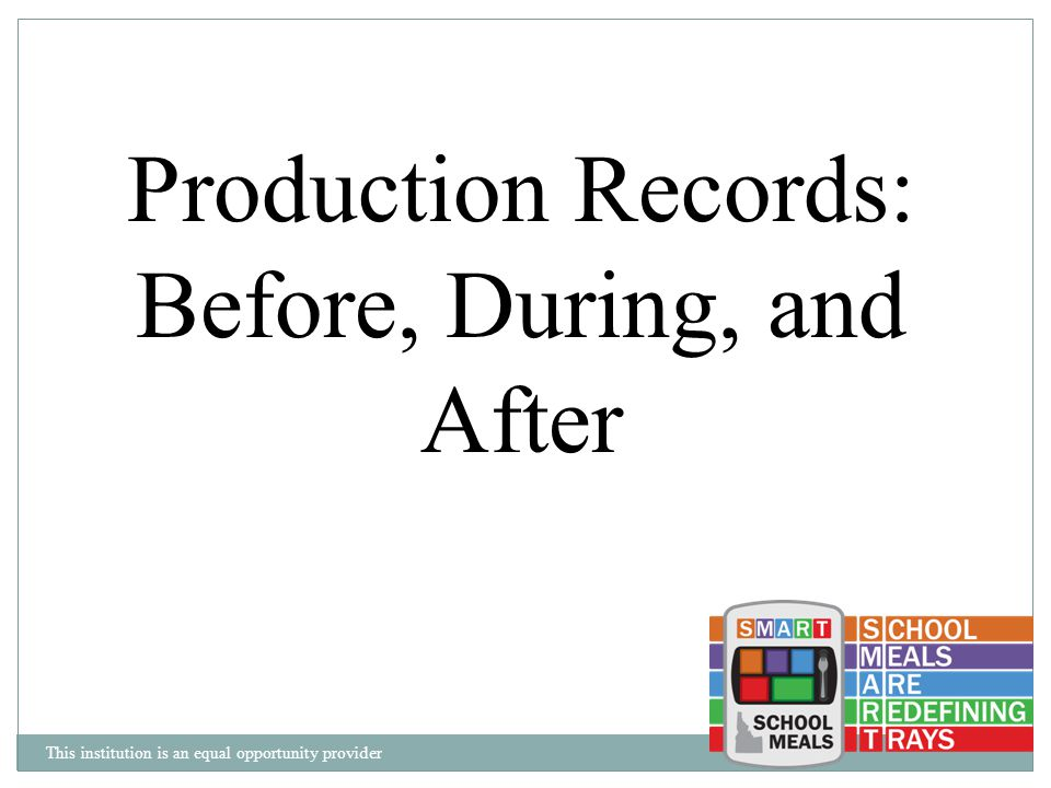 This institution is an equal opportunity provider Production Records: Before, During, and After