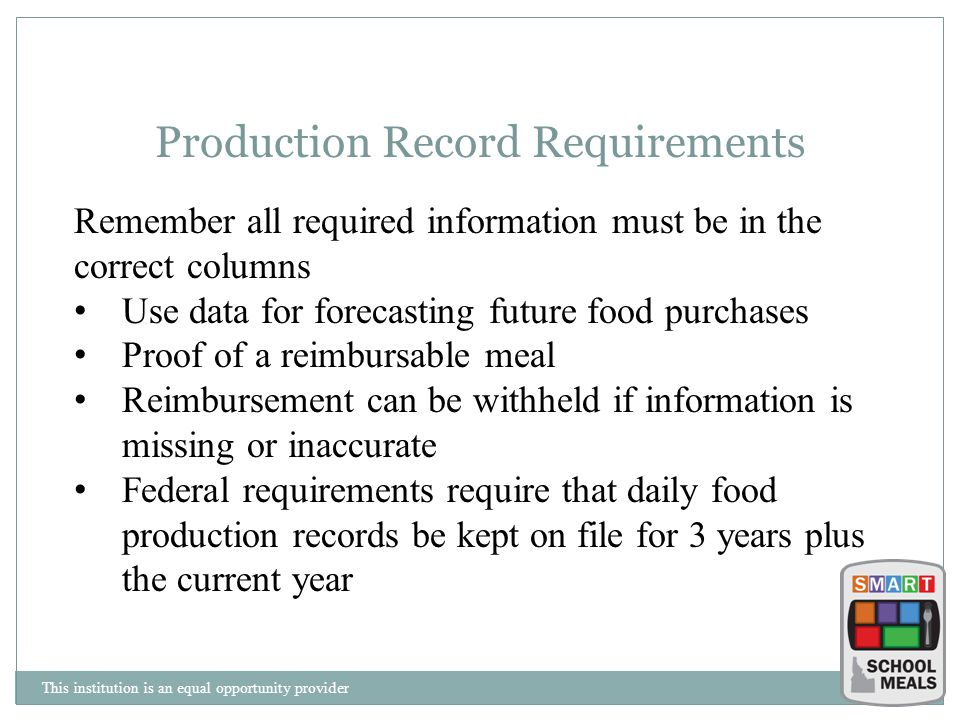 This institution is an equal opportunity provider Production Record Requirements Remember all required information must be in the correct columns Use