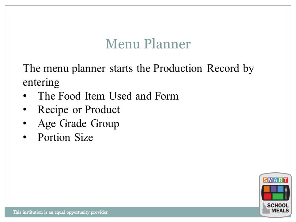 This institution is an equal opportunity provider Menu Planner The menu planner starts the Production Record by entering The Food Item Used and Form R