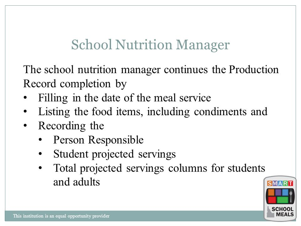 This institution is an equal opportunity provider School Nutrition Manager The school nutrition manager continues the Production Record completion by