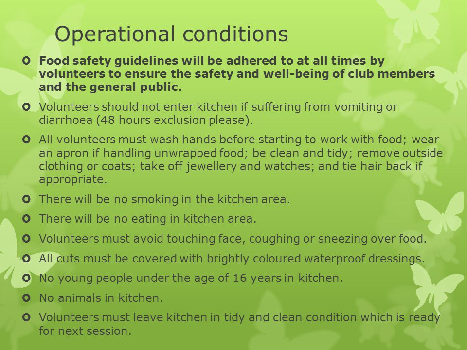 Operational conditions  Food safety guidelines will be adhered to at all times by volunteers to ensure the safety and well-being of club members and the general public.
