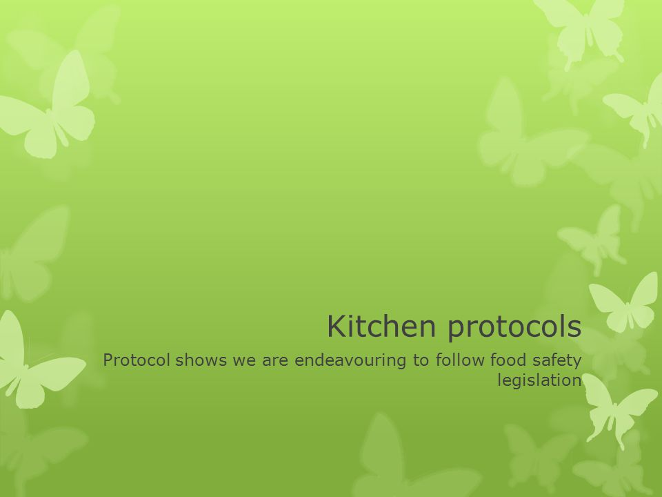 Kitchen protocols Protocol shows we are endeavouring to follow food safety legislation