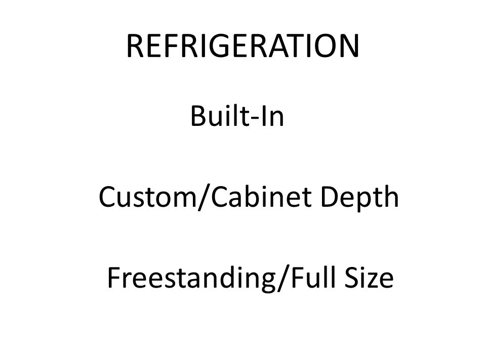 REFRIGERATION Built-In Custom/Cabinet Depth Freestanding/Full Size