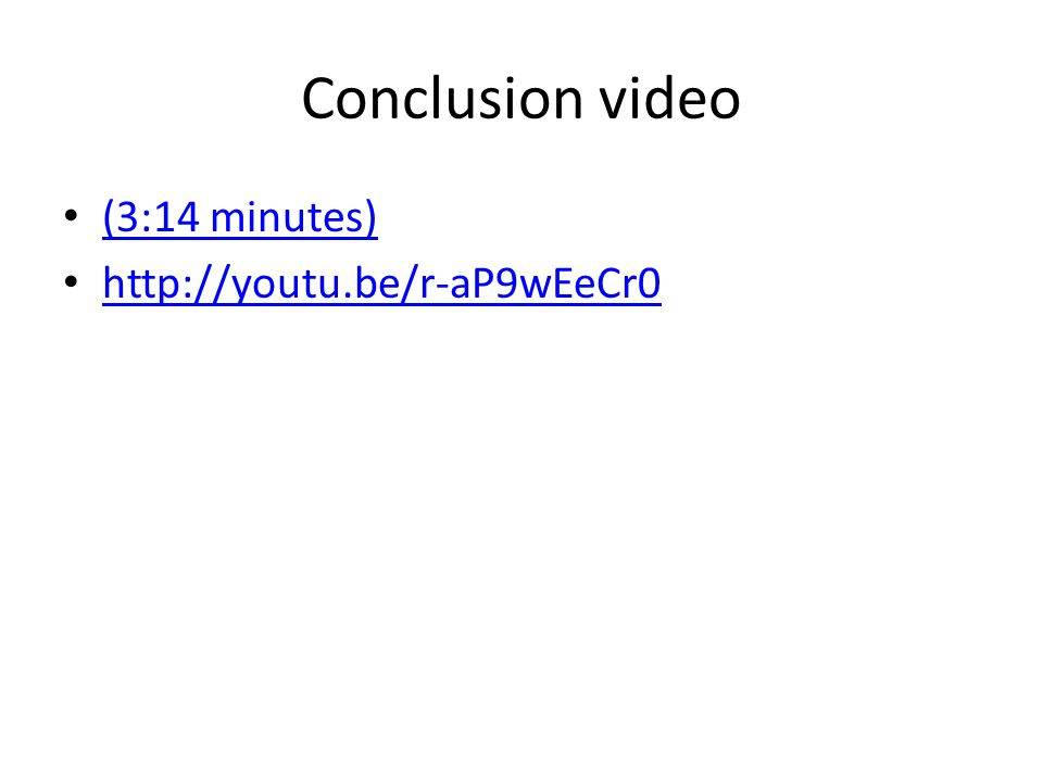 Conclusion video (3:14 minutes) http://youtu.be/r-aP9wEeCr0