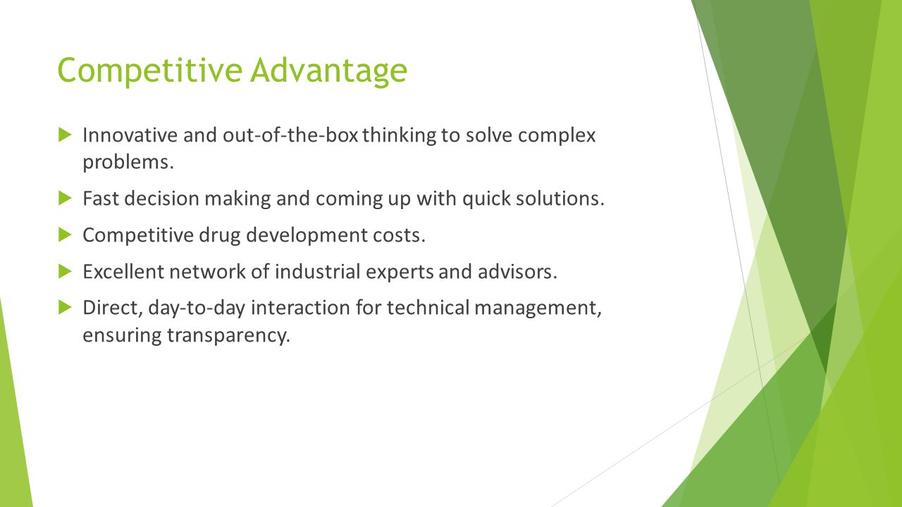 Competitive Advantage  Innovative and out-of-the-box thinking to solve complex problems.  Fast decision making and coming up with quick solutions. 