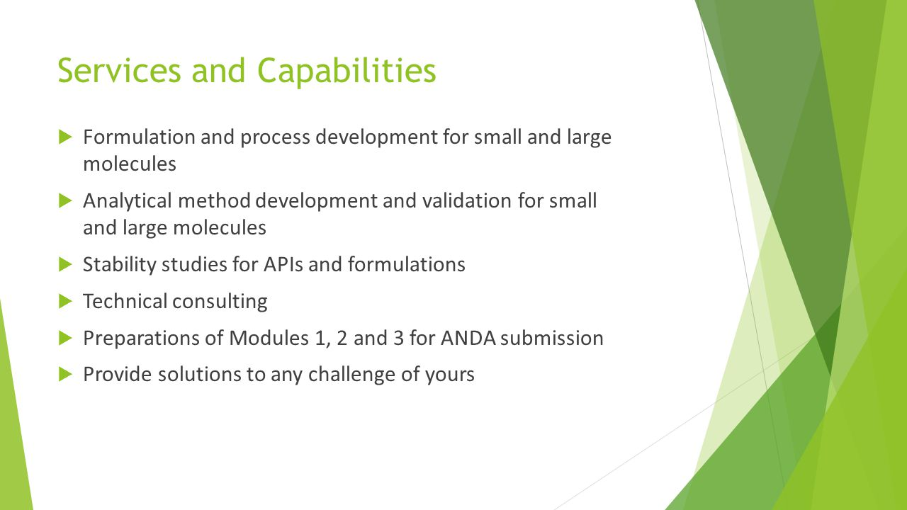 Services and Capabilities  Formulation and process development for small and large molecules  Analytical method development and validation for small