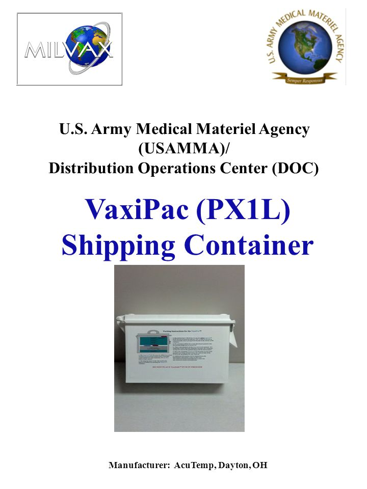 U.S. Army Medical Materiel Agency (USAMMA)/ Distribution Operations Center (DOC) VaxiPac (PX1L) Shipping Container Manufacturer: AcuTemp, Dayton, OH