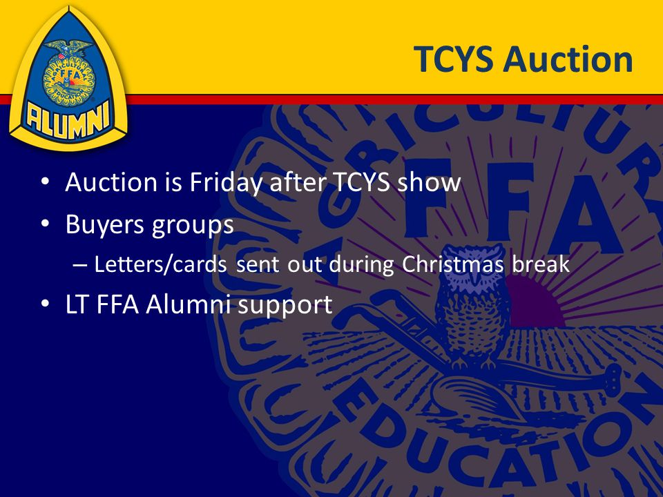 TCYS Auction Auction is Friday after TCYS show Buyers groups – Letters/cards sent out during Christmas break LT FFA Alumni support