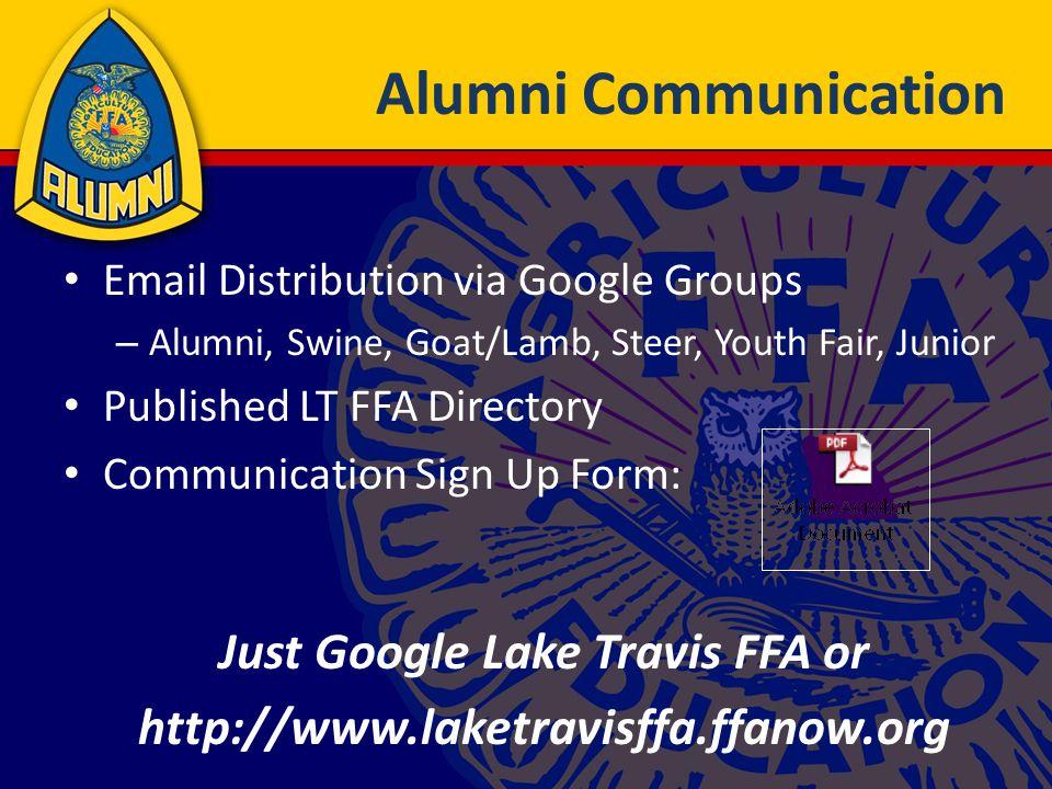 Alumni Communication Email Distribution via Google Groups – Alumni, Swine, Goat/Lamb, Steer, Youth Fair, Junior Published LT FFA Directory Communication Sign Up Form: Just Google Lake Travis FFA or http://www.laketravisffa.ffanow.org
