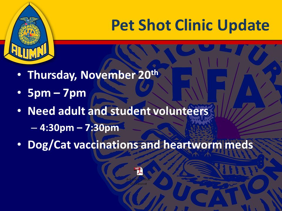 Pet Shot Clinic Update Thursday, November 20 th 5pm – 7pm Need adult and student volunteers – 4:30pm – 7:30pm Dog/Cat vaccinations and heartworm meds