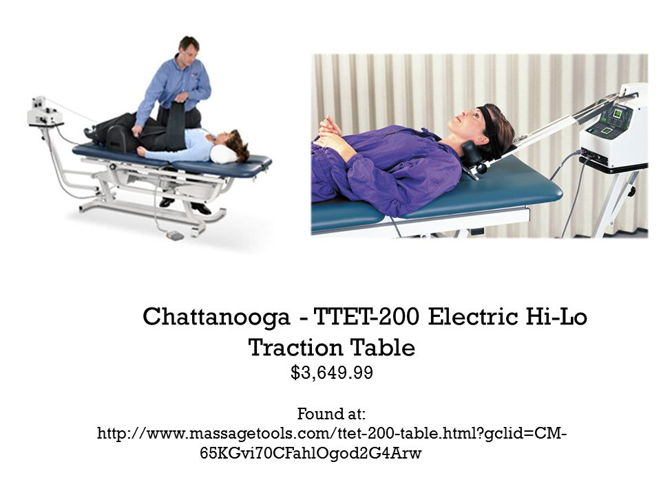 Chattanooga - TTET-200 Electric Hi-Lo Traction Table $3,649.99 Found at: http://www.massagetools.com/ttet-200-table.html gclid=CM- 65KGvi70CFahlOgod2G4Arw