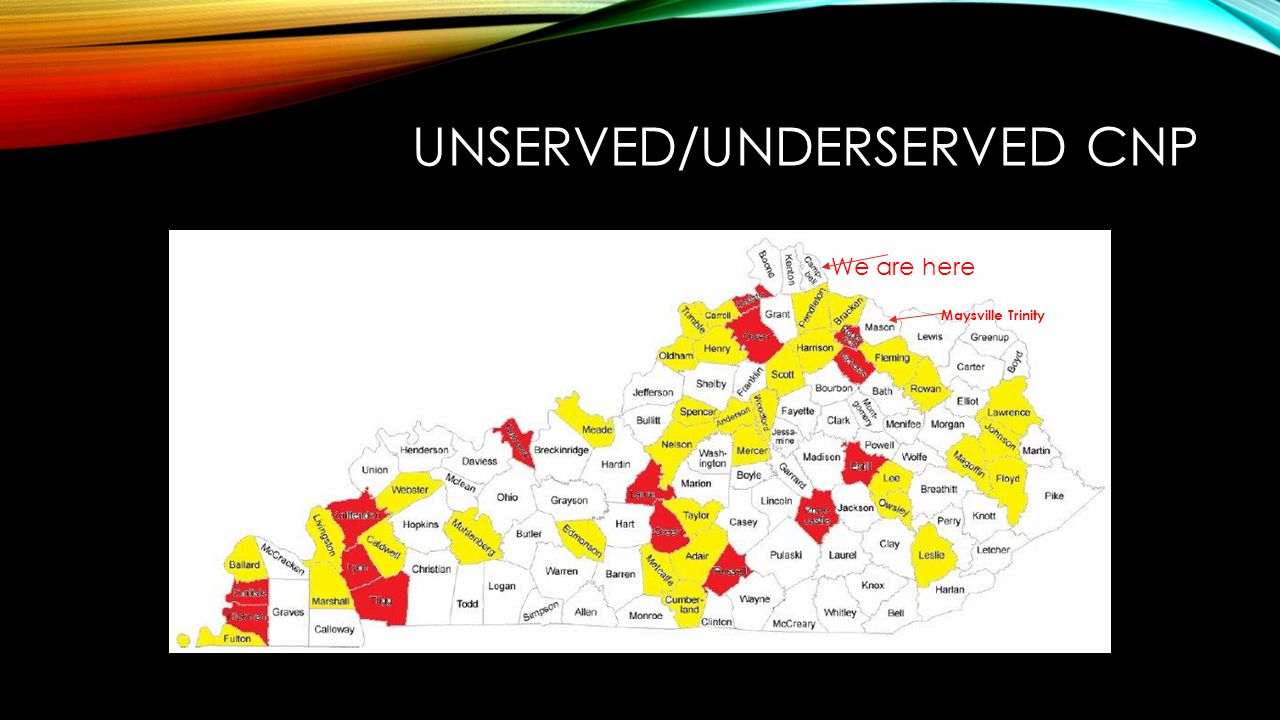 UNSERVED/UNDERSERVED CNP We are here Maysville Trinity