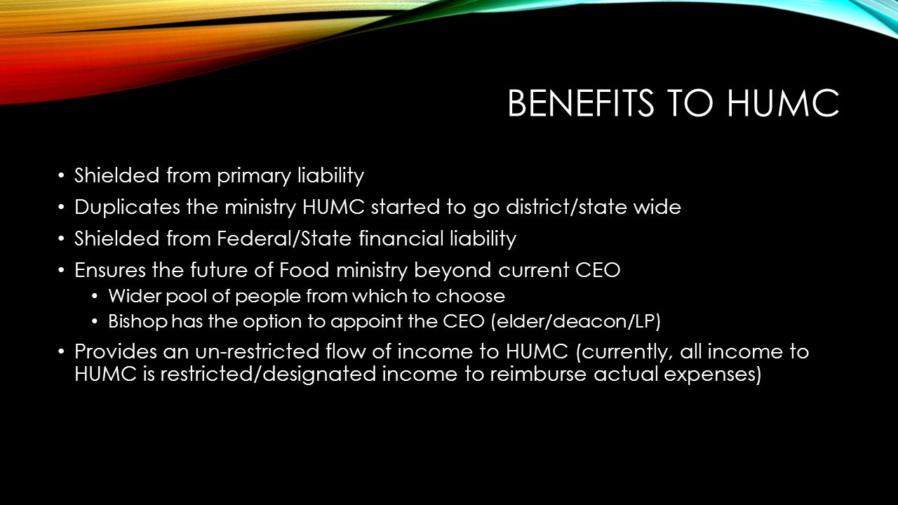 BENEFITS TO HUMC Shielded from primary liability Duplicates the ministry HUMC started to go district/state wide Shielded from Federal/State financial