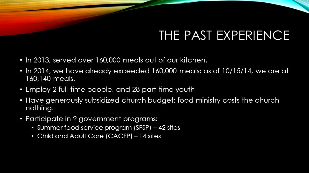 THE PAST EXPERIENCE In 2013, served over 160,000 meals out of our kitchen.