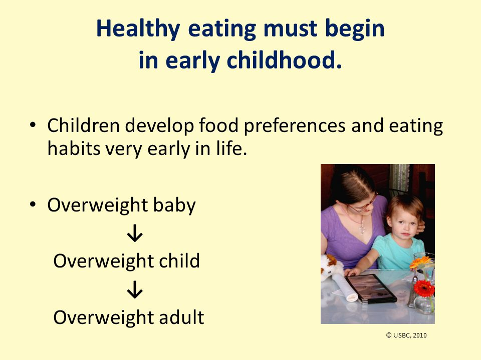Healthy eating must begin in early childhood.