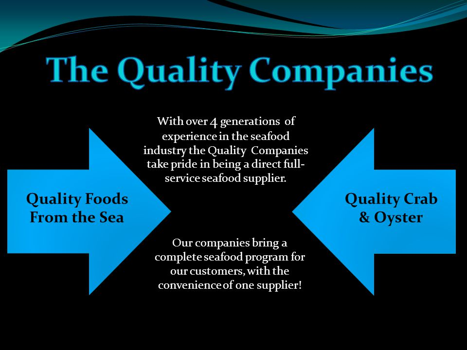 With over 4 generations of experience in the seafood industry the Quality Companies take pride in being a direct full- service seafood supplier.
