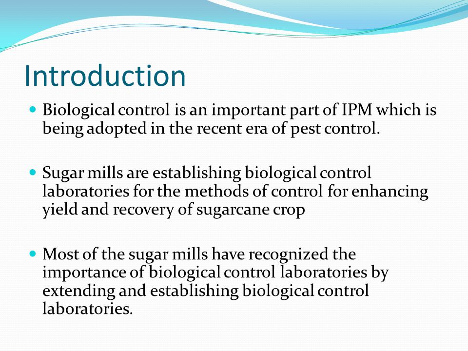 Introduction Biological control is an important part of IPM which is being adopted in the recent era of pest control.