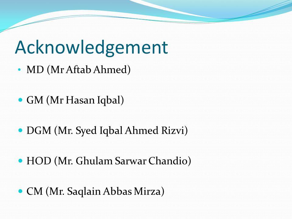 Acknowledgement MD (Mr Aftab Ahmed) GM (Mr Hasan Iqbal) DGM (Mr.